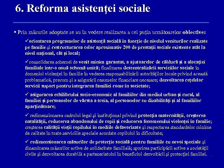 6. Reforma asistenţei sociale § Prin măsurile adoptate se au în vedere realizarea a