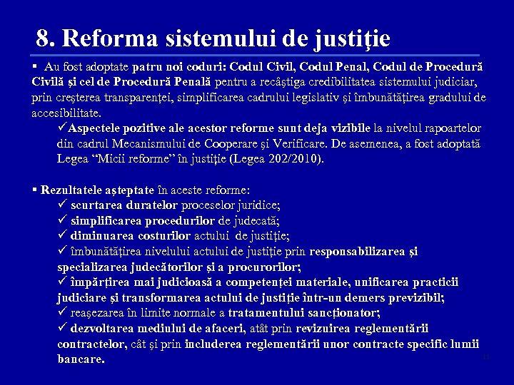 8. Reforma sistemului de justiţie § Au fost adoptate patru noi coduri: Codul Civil,
