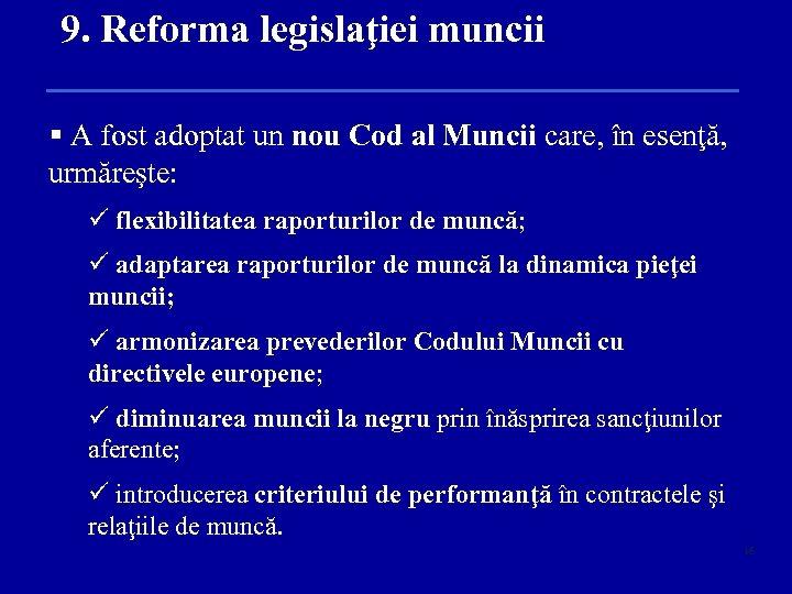 9. Reforma legislaţiei muncii § A fost adoptat un nou Cod al Muncii care,
