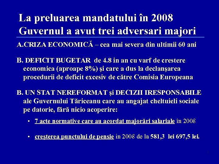 La preluarea mandatului în 2008 Guvernul a avut trei adversari majori A. CRIZA ECONOMICĂ