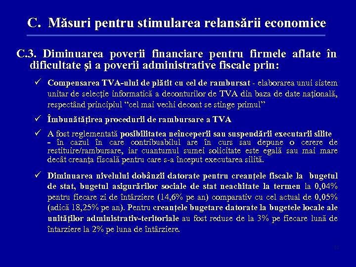 C. Măsuri pentru stimularea relansării economice C. 3. Diminuarea poverii financiare pentru firmele aflate