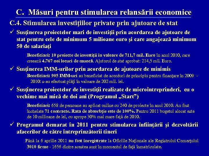C. Măsuri pentru stimularea relansării economice C. 4. Stimularea investiţiilor private prin ajutoare de
