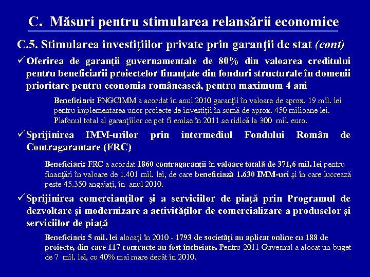 C. Măsuri pentru stimularea relansării economice C. 5. Stimularea investiţiilor private prin garanţii de