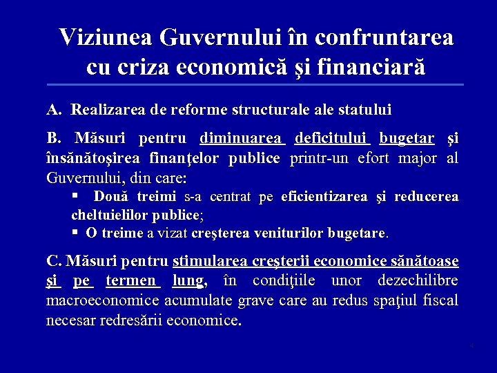 Viziunea Guvernului în confruntarea cu criza economică şi financiară A. Realizarea de reforme structurale