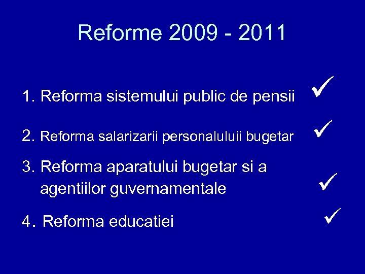 Reforme 2009 - 2011 1. Reforma sistemului public de pensii 2. Reforma salarizarii personaluluii