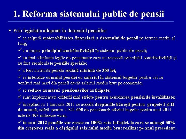 1. Reforma sistemului public de pensii § Prin legislaţia adoptată în domeniul pensiilor: se