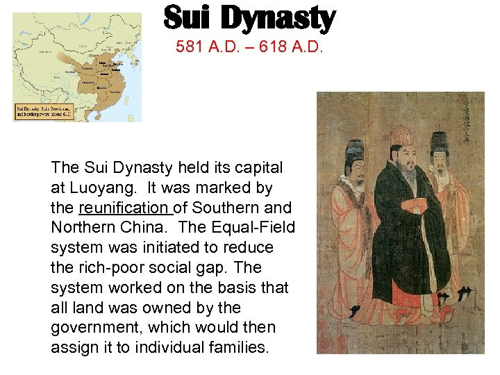 Sui Dynasty 581 A. D. – 618 A. D. The Sui Dynasty held its