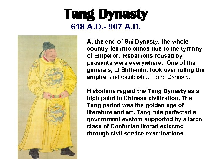 Tang Dynasty 618 A. D. - 907 A. D. At the end of Sui