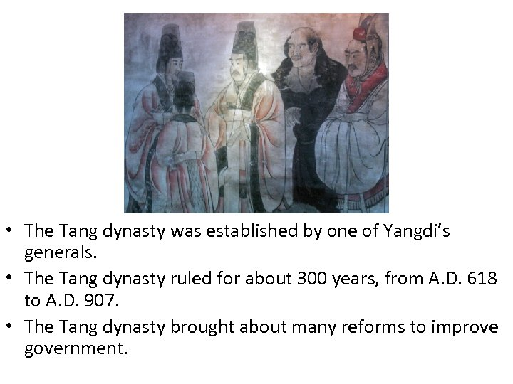 • The Tang dynasty was established by one of Yangdi's generals. • The
