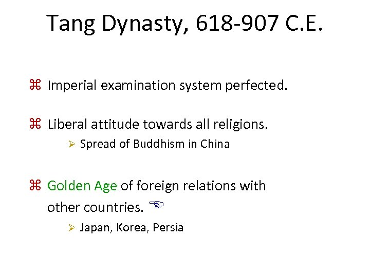 Tang Dynasty, 618 -907 C. E. z Imperial examination system perfected. z Liberal attitude