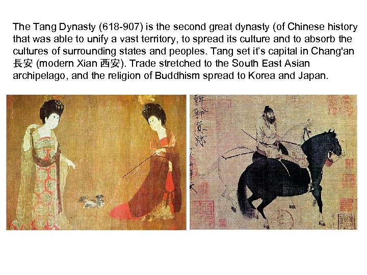 The Tang Dynasty (618 -907) is the second great dynasty (of Chinese history that
