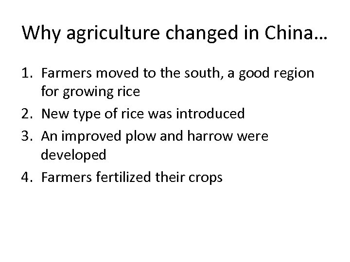 Why agriculture changed in China… 1. Farmers moved to the south, a good region