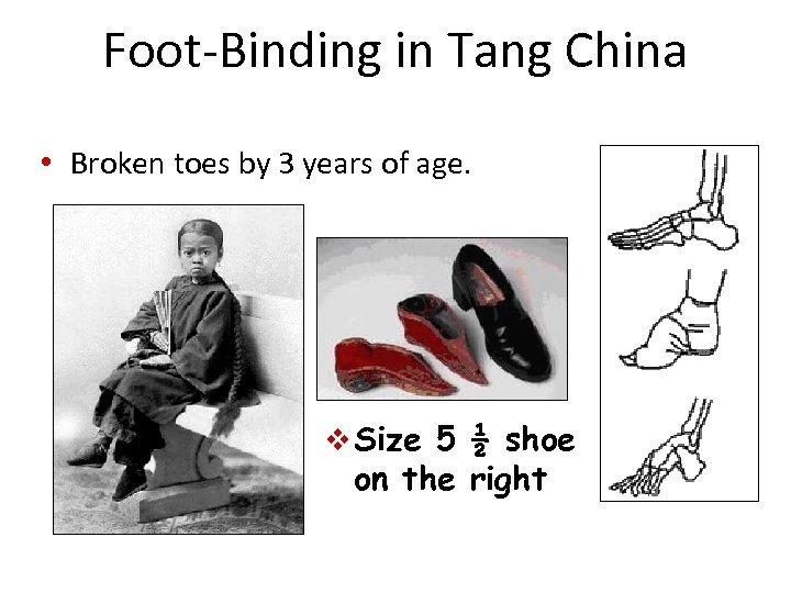 Foot-Binding in Tang China • Broken toes by 3 years of age. v Size