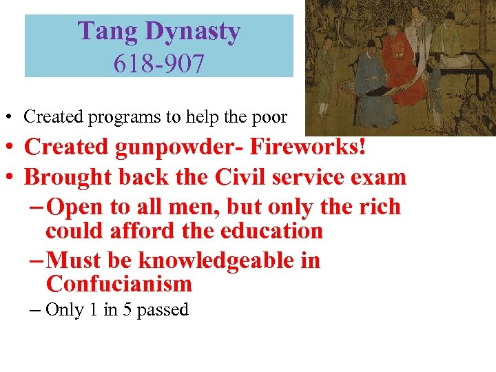 Tang Dynasty 618 -907 • Created programs to help the poor • Created gunpowder-