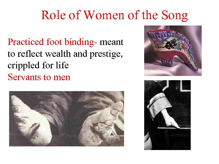 Role of Women of the Song Practiced foot binding- meant to reflect wealth and