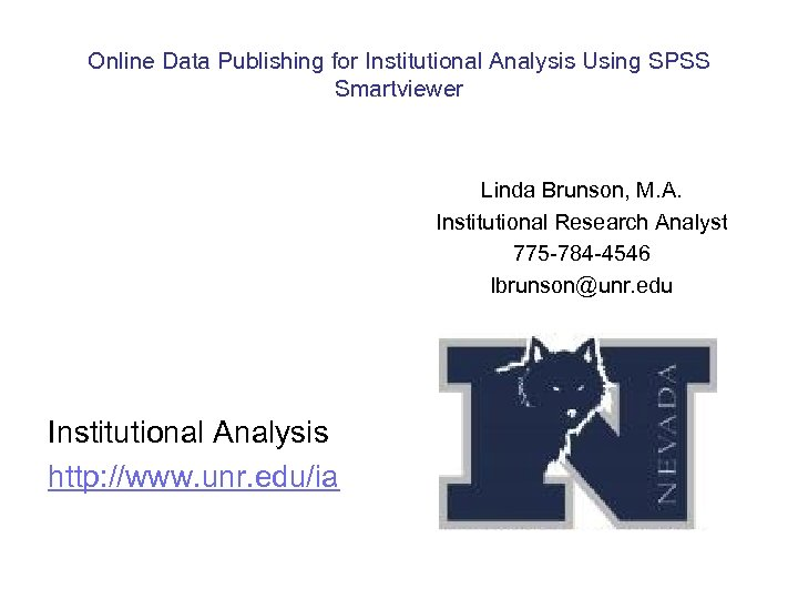 Online Data Publishing for Institutional Analysis Using SPSS Smartviewer Linda Brunson, M. A. Institutional