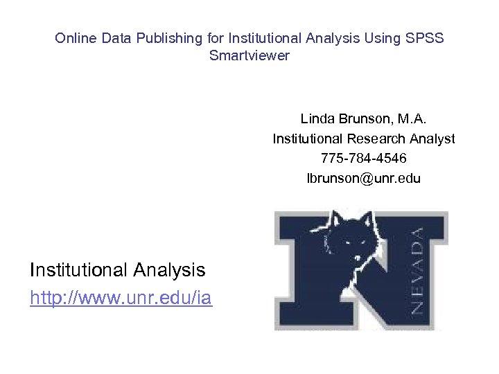 Online Data Publishing for Institutional Analysis Using SPSS Smartviewer Linda Brunson, M. A. Institutional
