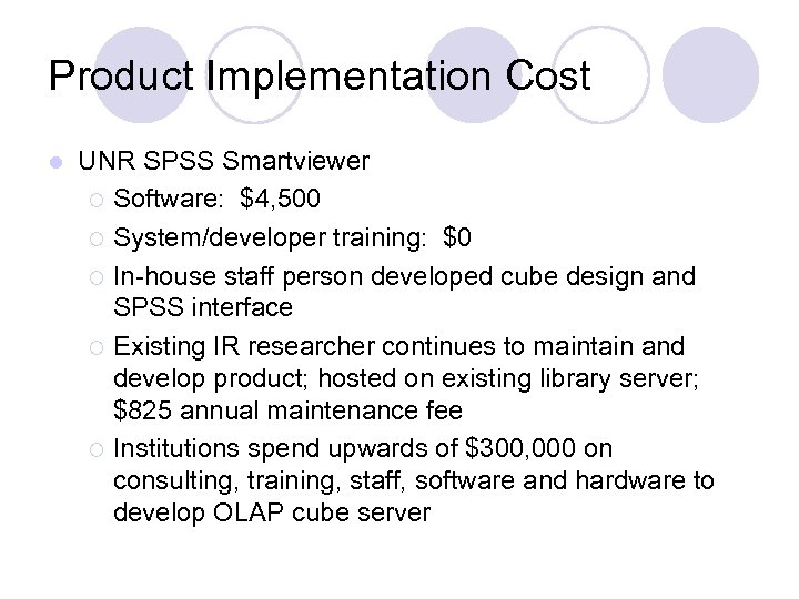 Product Implementation Cost l UNR SPSS Smartviewer ¡ Software: $4, 500 ¡ System/developer training: