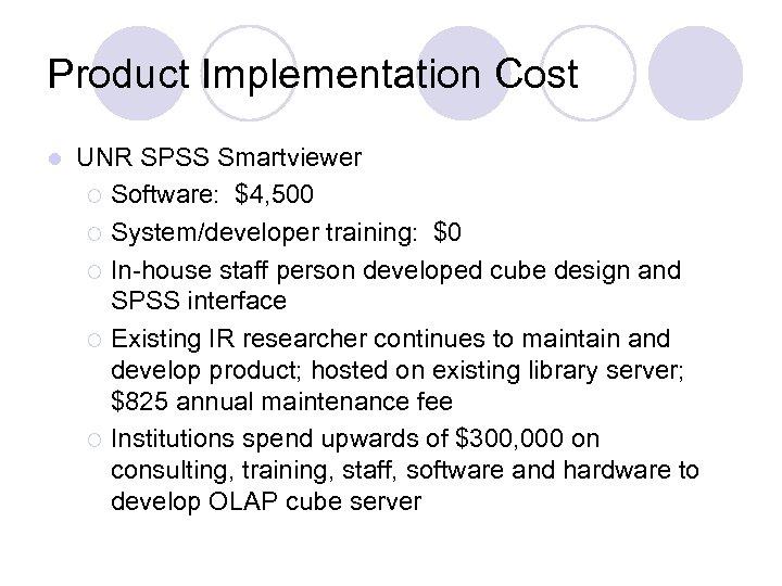 Product Implementation Cost l UNR SPSS Smartviewer ¡ Software: $4, 500 ¡ System/developer training: