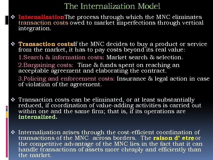 The Internalization Model v Internalization. The process through which the MNC eliminates : transaction