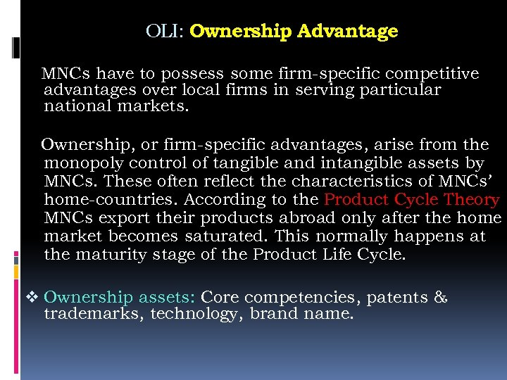 OLI: Ownership Advantage MNCs have to possess some firm-specific competitive advantages over local firms