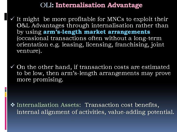 OLI: Internalisation Advantage ü It might be more profitable for MNCs to exploit their