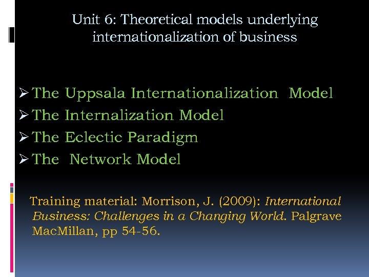 Unit 6: Theoretical models underlying internationalization of business Ø The Uppsala Internationalization Model Internalization