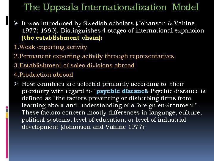 The Uppsala Internationalization Model Ø It was introduced by Swedish scholars (Johanson & Vahlne,