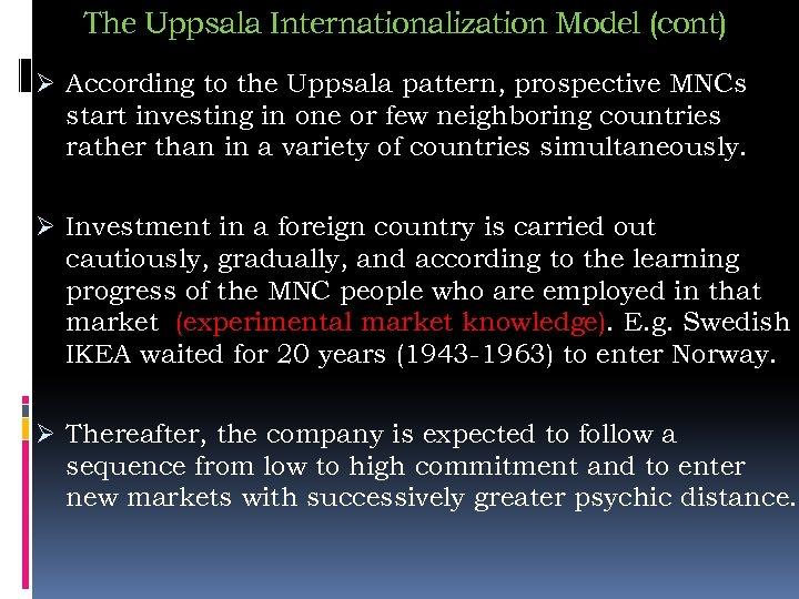 The Uppsala Internationalization Model (cont) Ø According to the Uppsala pattern, prospective MNCs start