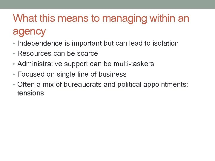 What this means to managing within an agency • Independence is important but can