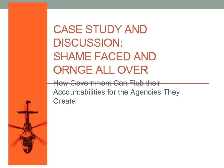 CASE STUDY AND DISCUSSION: SHAME FACED AND ORNGE ALL OVER How Government Can Flub