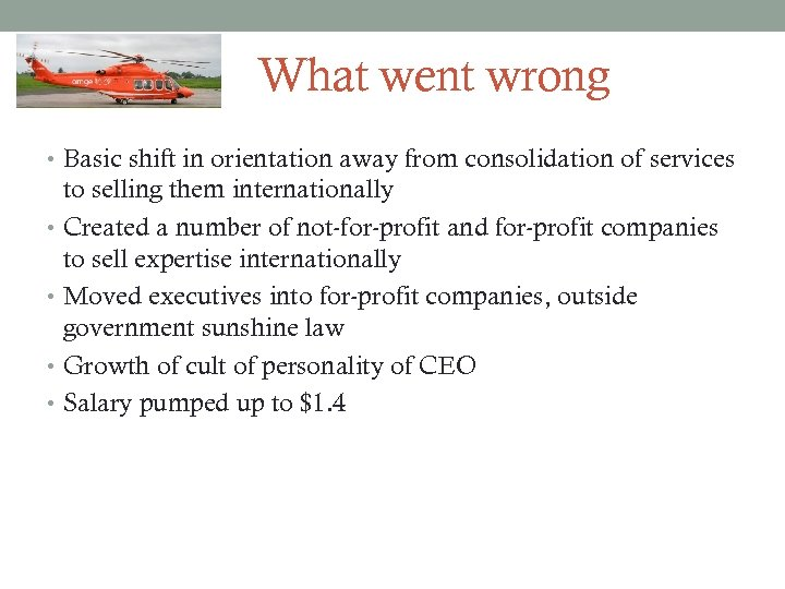 What went wrong • Basic shift in orientation away from consolidation of services to