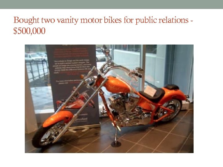 Bought two vanity motor bikes for public relations $500, 000