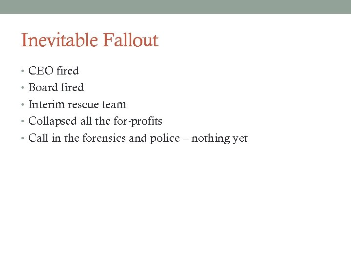 Inevitable Fallout • CEO fired • Board fired • Interim rescue team • Collapsed