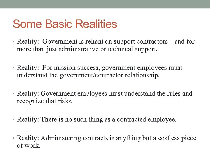Some Basic Realities • Reality: Government is reliant on support contractors – and for