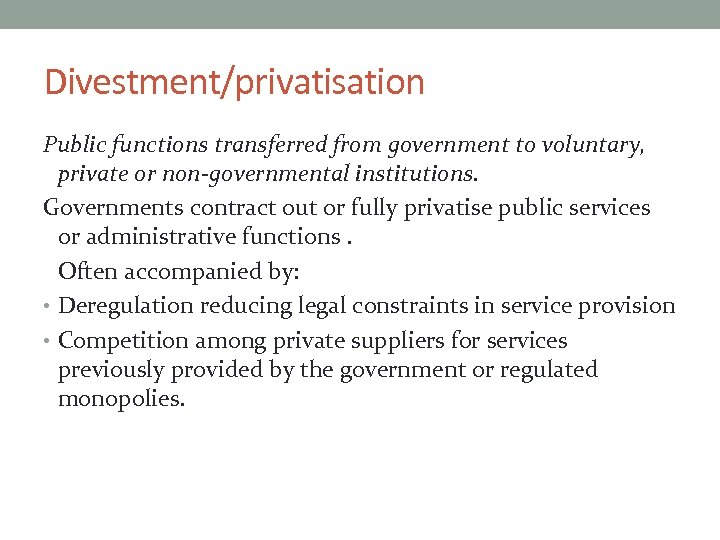 Divestment/privatisation Public functions transferred from government to voluntary, private or non-governmental institutions. Governments contract