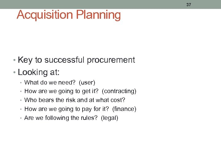 Acquisition Planning • Key to successful procurement • Looking at: • What do