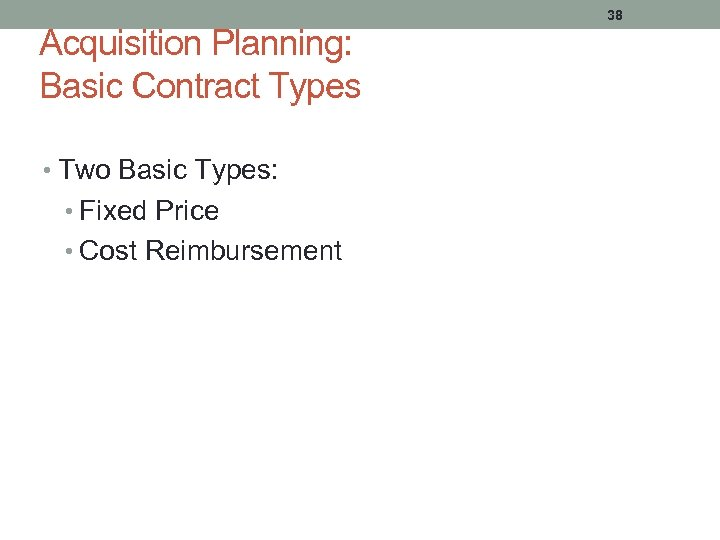 Acquisition Planning: Basic Contract Types • Two Basic Types: • Fixed Price • Cost