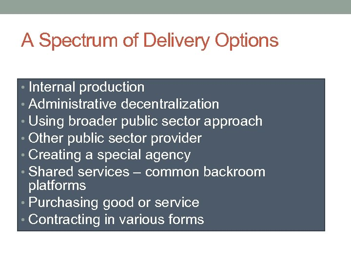 A Spectrum of Delivery Options • Internal production • Administrative decentralization • Using broader