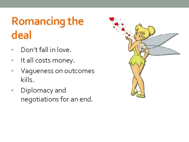 Romancing the deal Don't fall in love. • It all costs money. • Vagueness