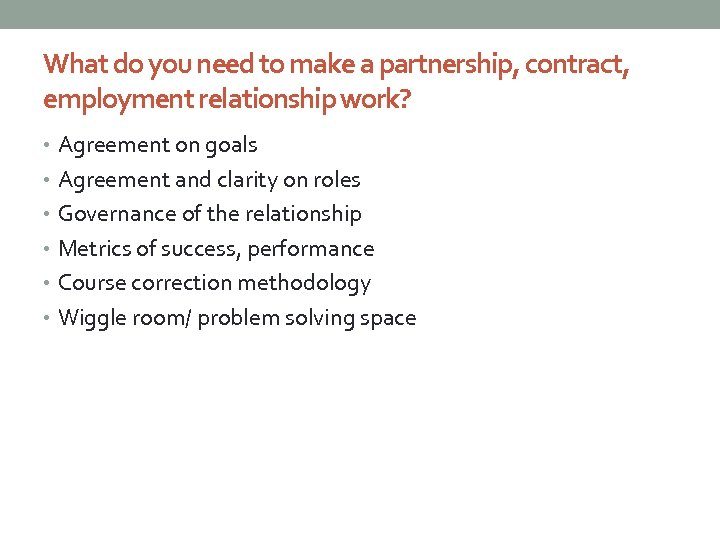 What do you need to make a partnership, contract, employment relationship work? • Agreement