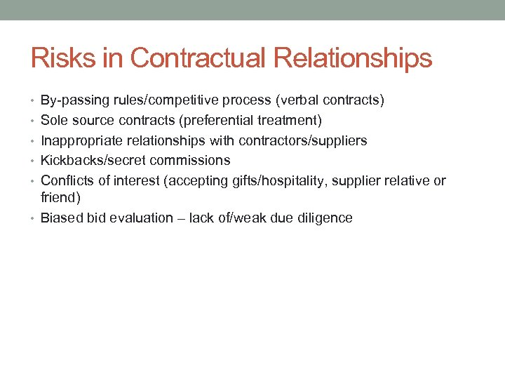 Risks in Contractual Relationships • By-passing rules/competitive process (verbal contracts) • Sole source contracts