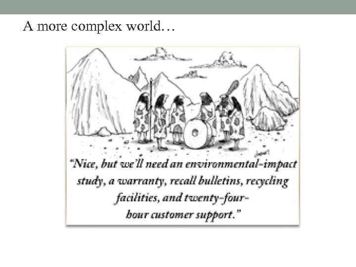 A more complex world…
