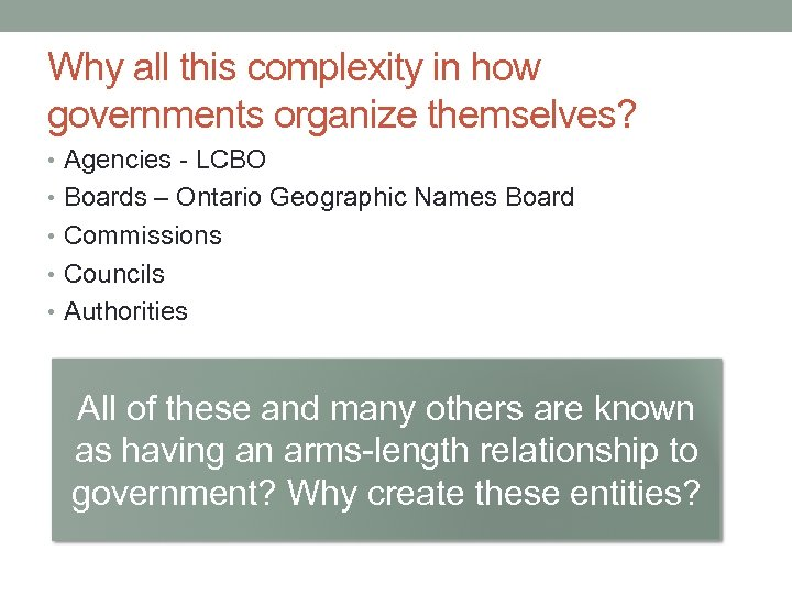 Why all this complexity in how governments organize themselves? • Agencies - LCBO •