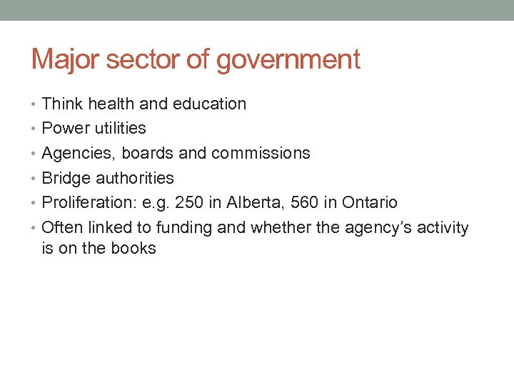 Major sector of government • Think health and education • Power utilities • Agencies,