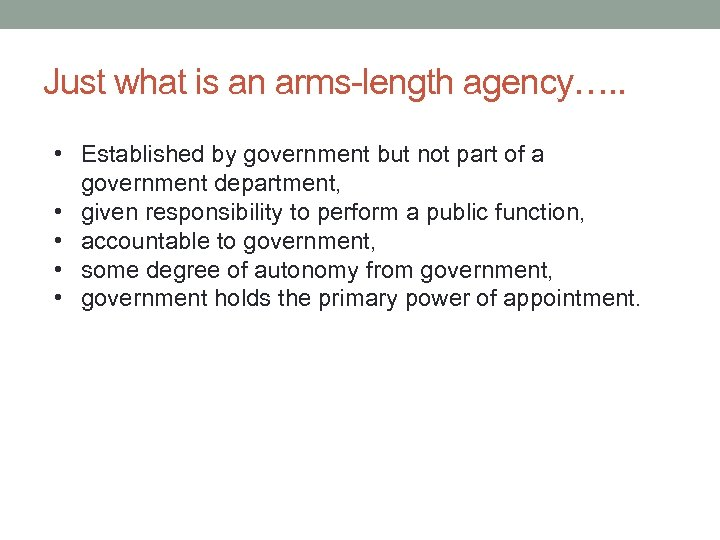 Just what is an arms-length agency…. . • Established by government but not part