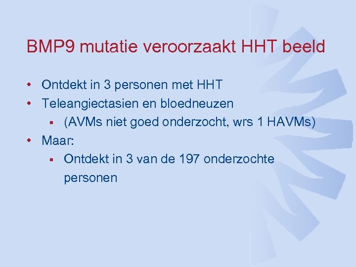 BMP 9 mutatie veroorzaakt HHT beeld • Ontdekt in 3 personen met HHT •