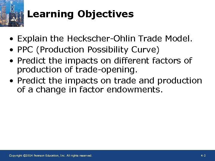 Learning Objectives • Explain the Heckscher-Ohlin Trade Model. • PPC (Production Possibility Curve) •