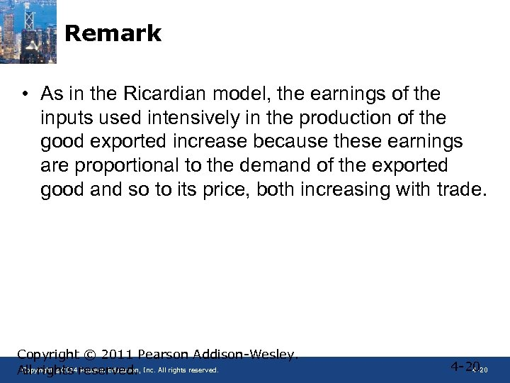 Remark • As in the Ricardian model, the earnings of the inputs used intensively