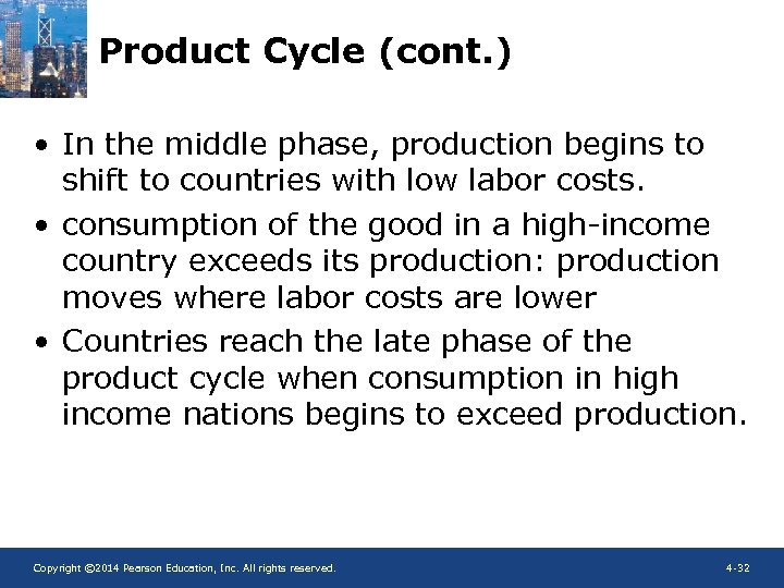 Product Cycle (cont. ) • In the middle phase, production begins to shift to